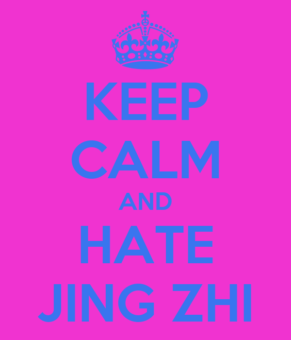 KEEP CALM AND HATE JING ZHI