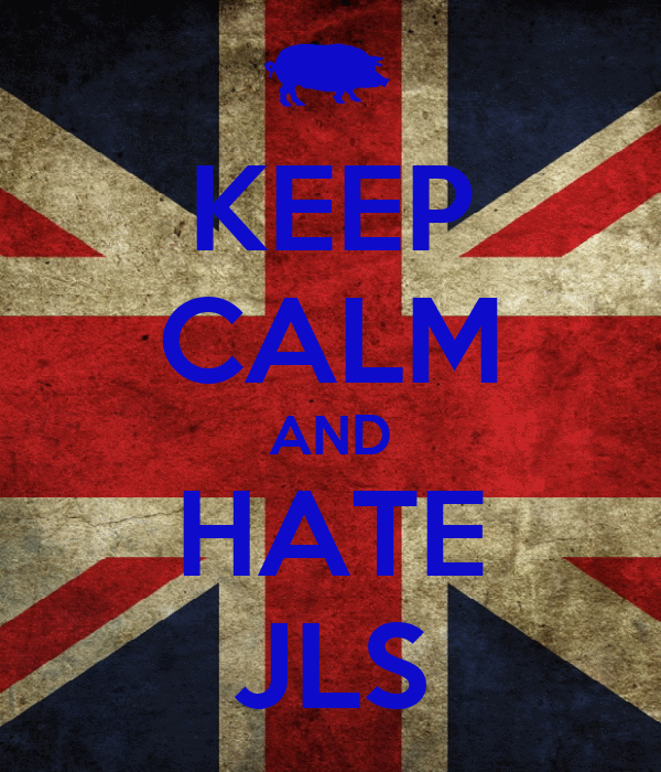 KEEP CALM AND HATE JLS