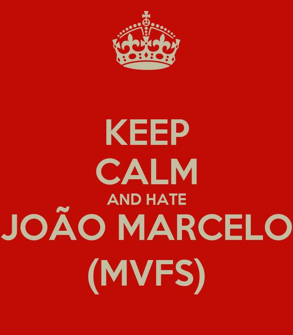 KEEP CALM AND HATE JOÃO MARCELO (MVFS)