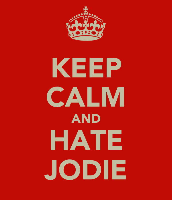 KEEP CALM AND HATE JODIE