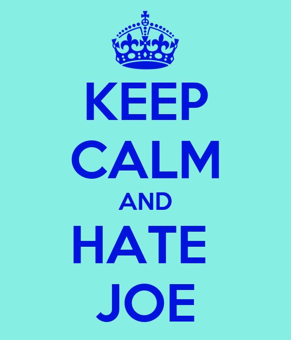 KEEP CALM AND HATE  JOE