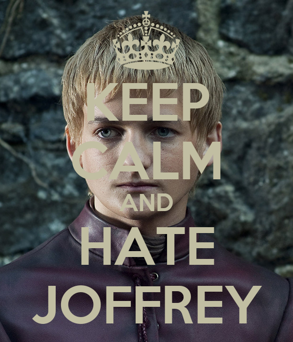 KEEP CALM AND HATE JOFFREY