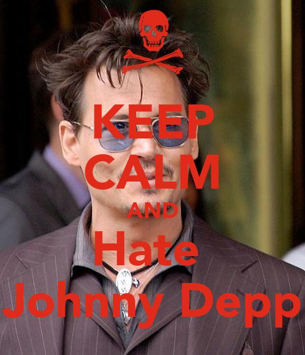 KEEP CALM AND Hate  Johnny Depp