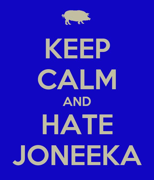 KEEP CALM AND HATE JONEEKA