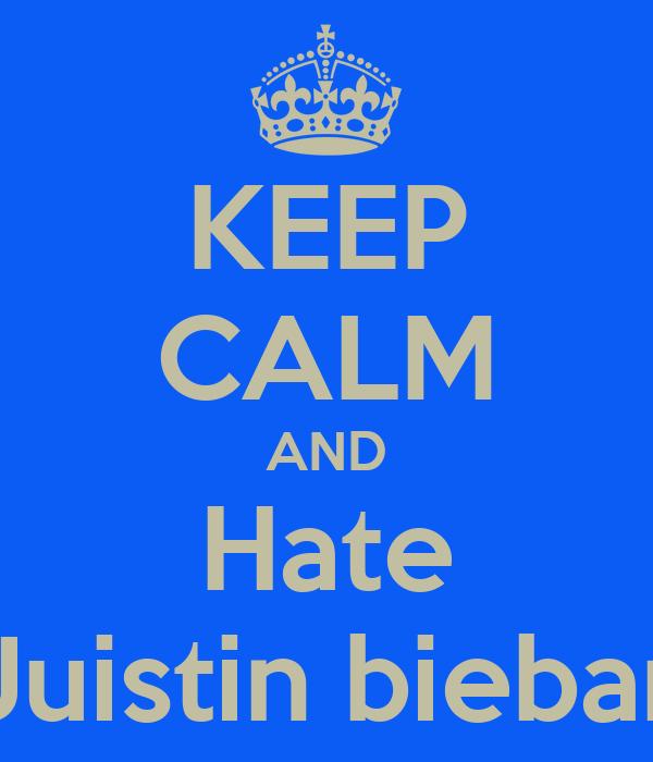 KEEP CALM AND Hate Juistin biebar