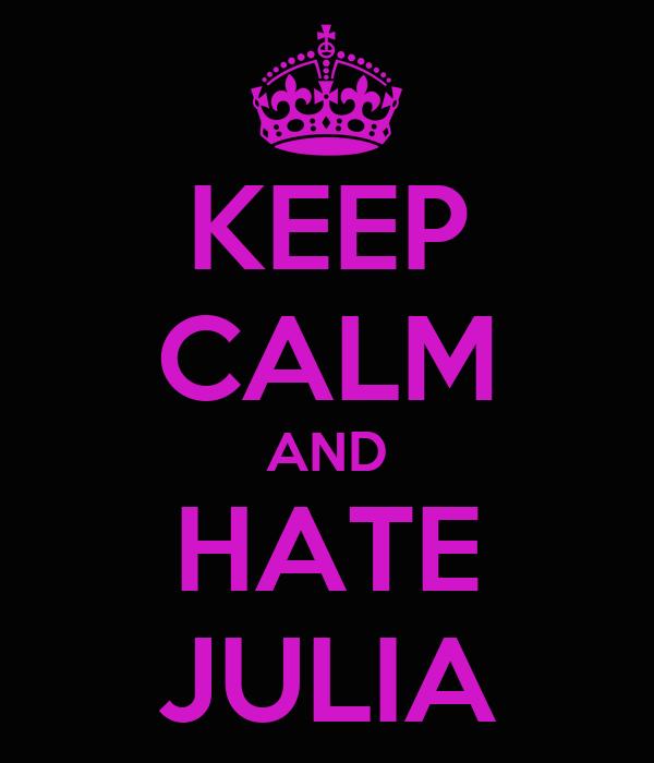 KEEP CALM AND HATE JULIA