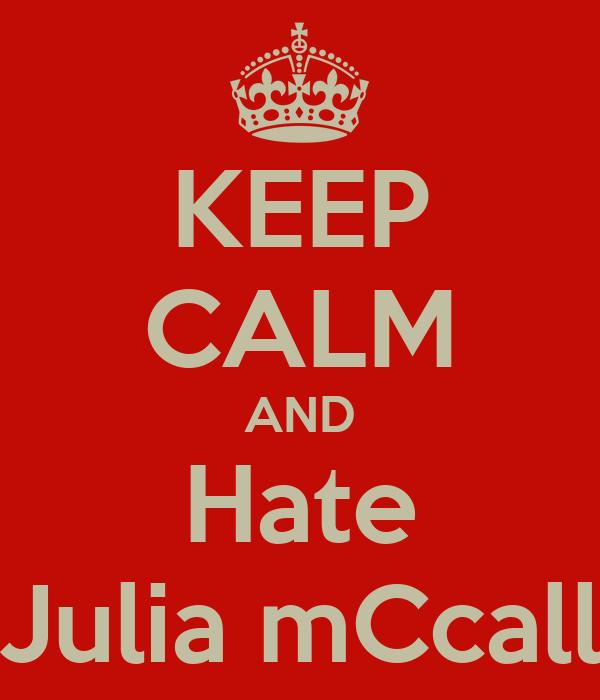KEEP CALM AND Hate Julia mCcall