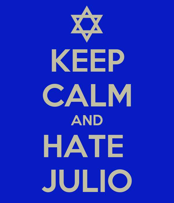 KEEP CALM AND HATE  JULIO