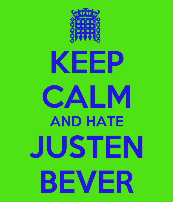 KEEP CALM AND HATE JUSTEN BEVER