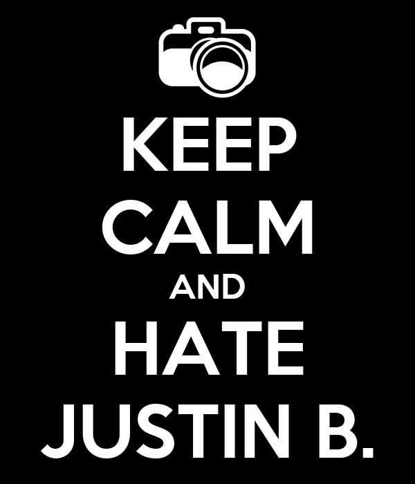 KEEP CALM AND HATE JUSTIN B.