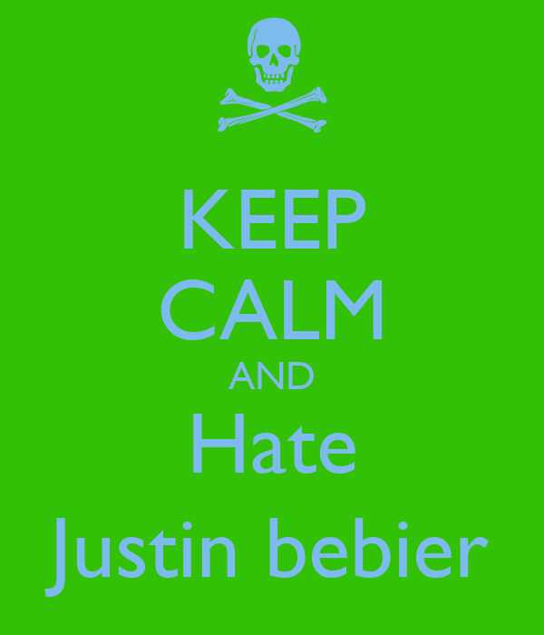 KEEP CALM AND Hate Justin bebier
