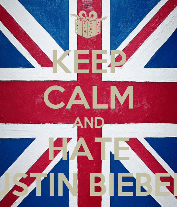 KEEP CALM AND HATE JUSTIN BIEBER!!