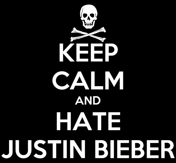 KEEP CALM AND HATE JUSTIN BIEBER