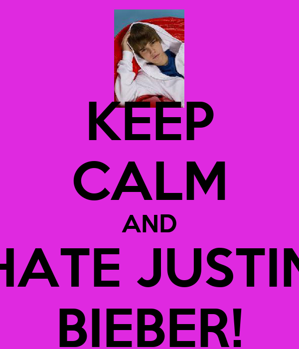 KEEP CALM AND HATE JUSTIN BIEBER!