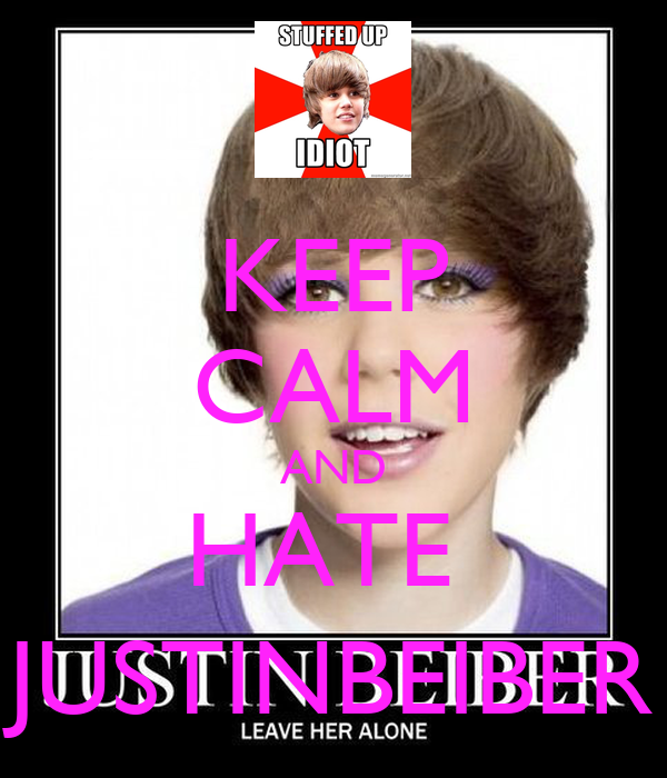 KEEP CALM AND HATE  JUSTINBEIBER