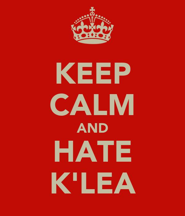 KEEP CALM AND HATE K'LEA