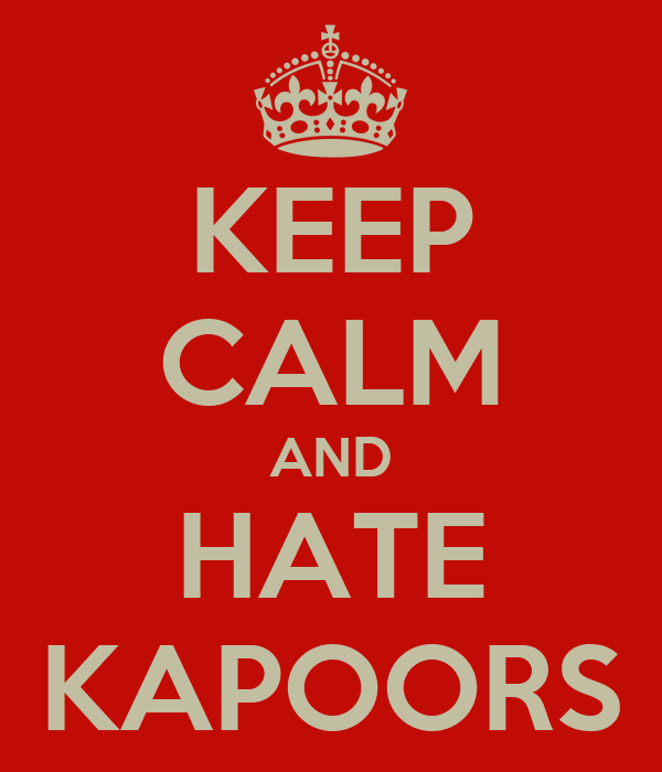 KEEP CALM AND HATE KAPOORS