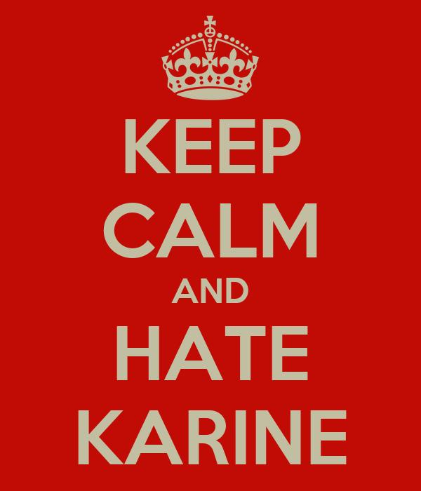 KEEP CALM AND HATE KARINE