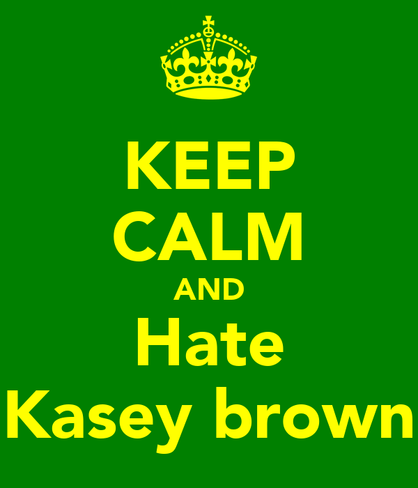 KEEP CALM AND Hate Kasey brown