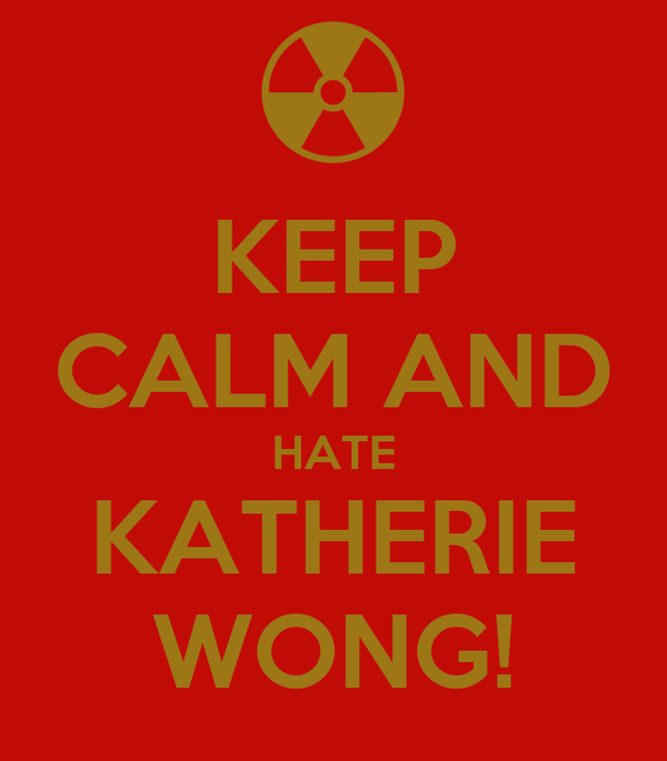 KEEP CALM AND HATE KATHERIE WONG!