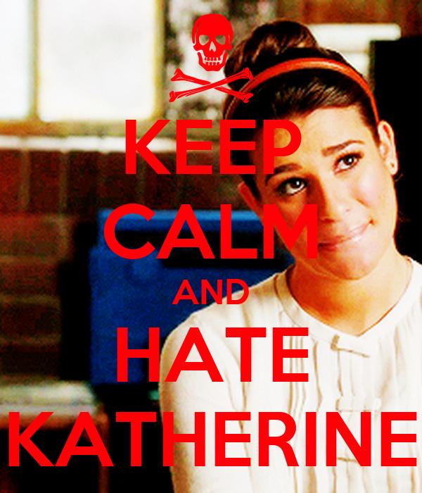 KEEP CALM AND HATE KATHERINE