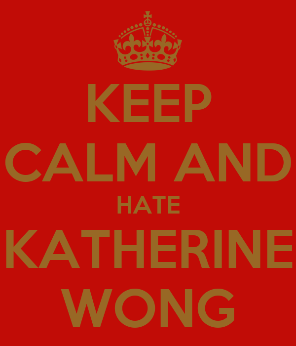 KEEP CALM AND HATE KATHERINE WONG