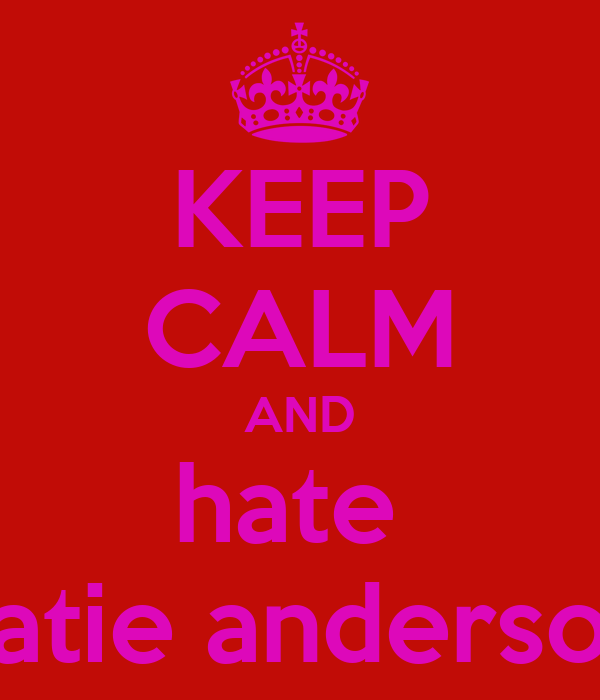 KEEP CALM AND hate  katie anderson