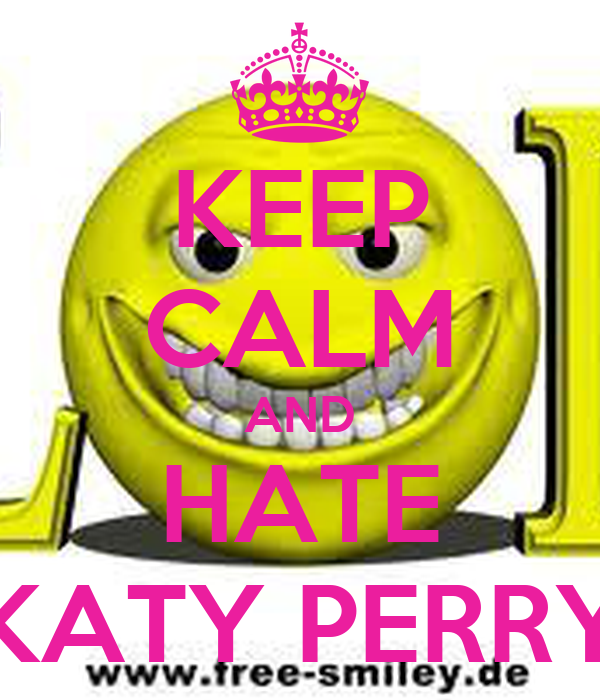 KEEP CALM AND HATE KATY PERRY