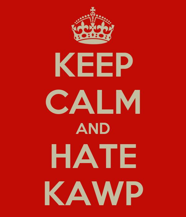 KEEP CALM AND HATE KAWP