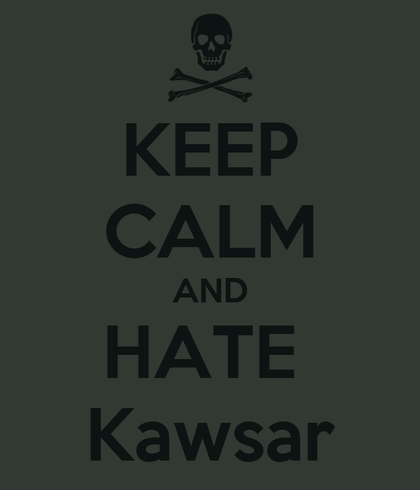 KEEP CALM AND HATE  Kawsar