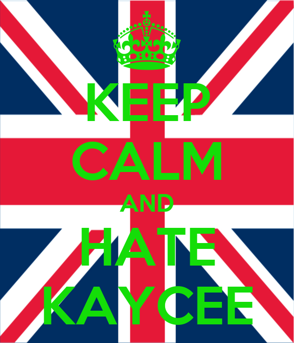 KEEP CALM AND HATE KAYCEE