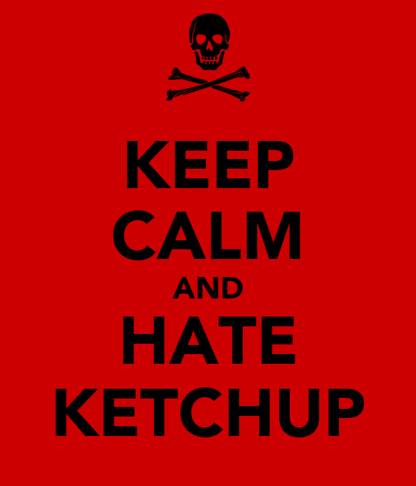 KEEP CALM AND HATE KETCHUP