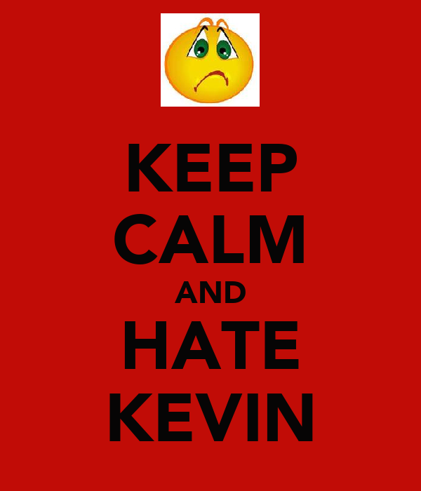 KEEP CALM AND HATE KEVIN