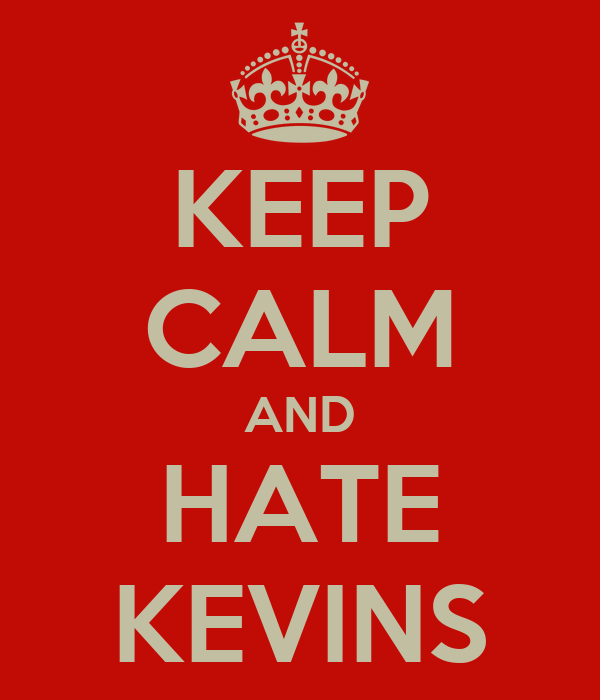 KEEP CALM AND HATE KEVINS