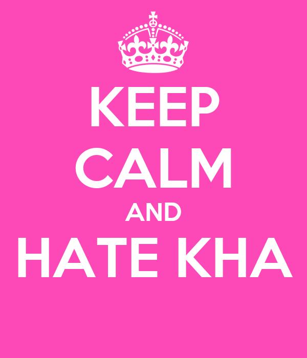 KEEP CALM AND HATE KHA