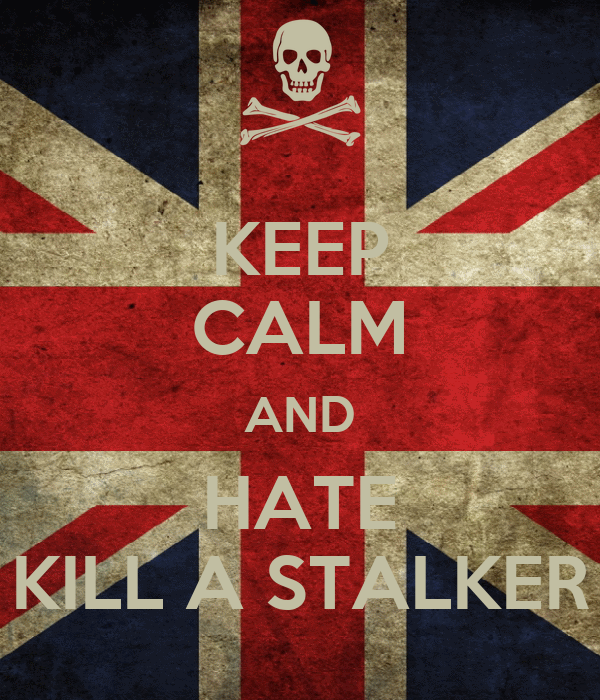 KEEP CALM AND HATE KILL A STALKER