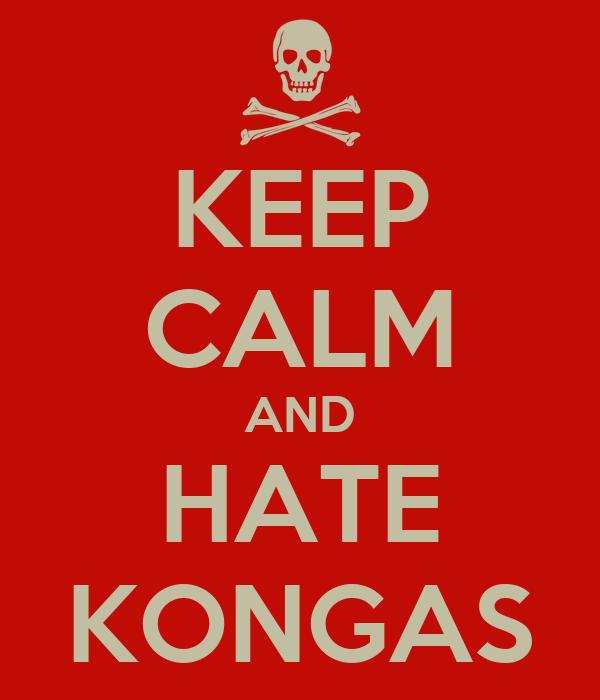 KEEP CALM AND HATE KONGAS