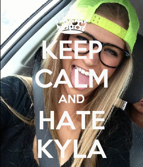 KEEP CALM AND HATE KYLA