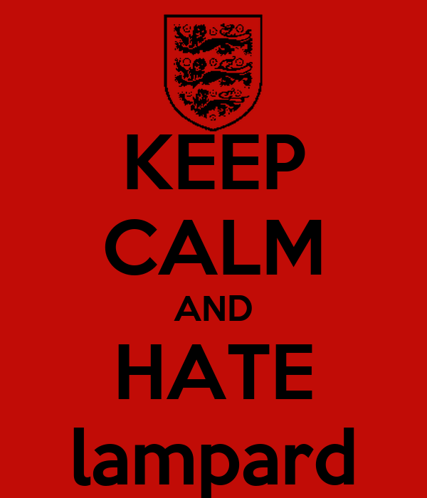 KEEP CALM AND HATE lampard