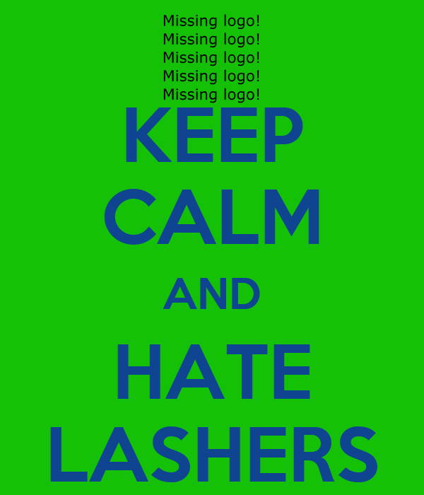 KEEP CALM AND HATE LASHERS