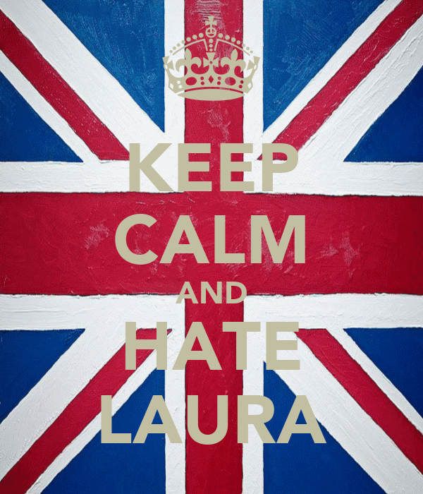 KEEP CALM AND HATE LAURA