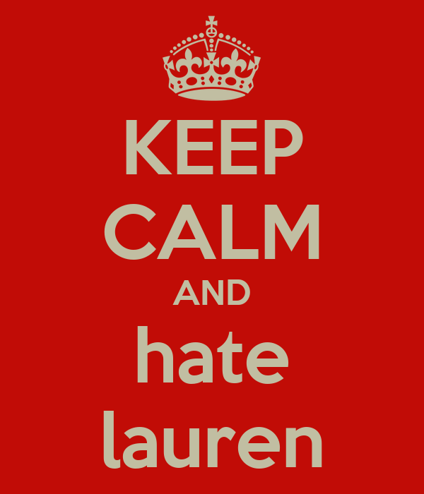 KEEP CALM AND hate lauren