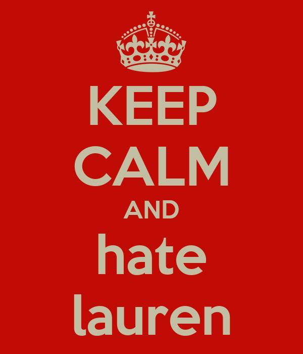 KEEP CALM AND hate lauren