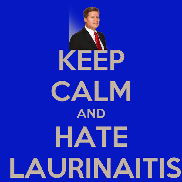 KEEP CALM AND HATE  LAURINAITIS