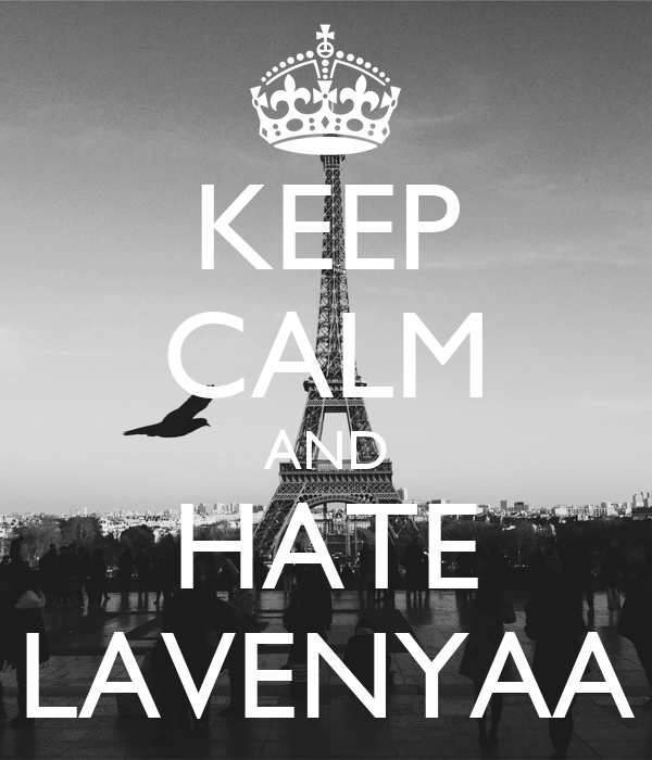 KEEP CALM AND HATE LAVENYAA