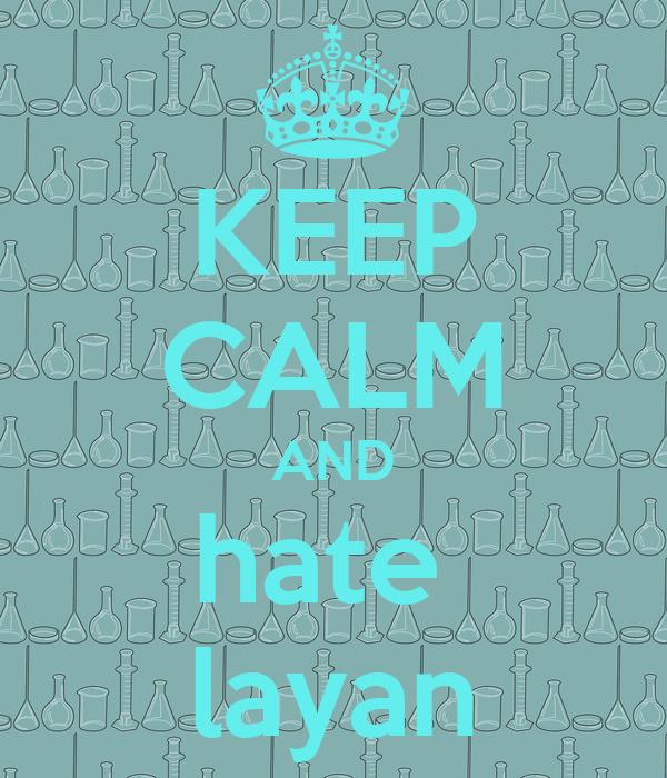 KEEP CALM AND hate  layan