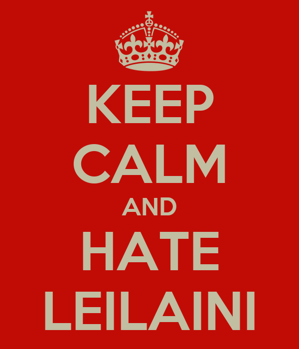 KEEP CALM AND HATE LEILAINI