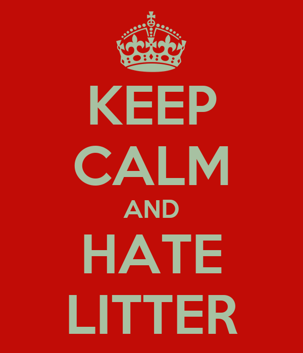 KEEP CALM AND HATE LITTER