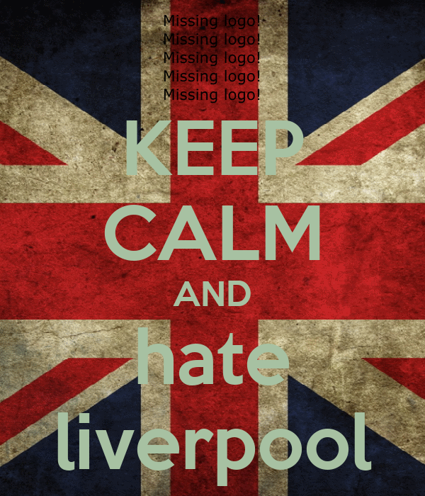 KEEP CALM AND hate liverpool