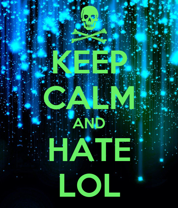KEEP CALM AND HATE LOL